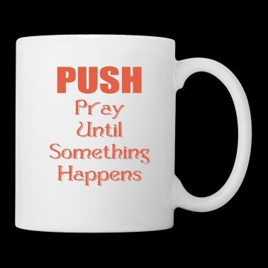 PUSH - Pray Until Something Happens - Coffee/Tea Mug