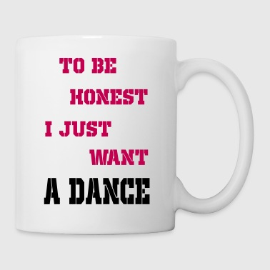 to be honest i just want a dance - Coffee/Tea Mug