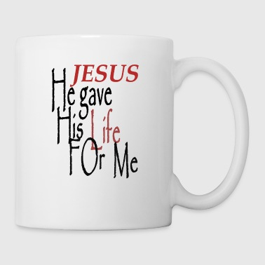 Jesus Gave His Life For Me - Coffee/Tea Mug