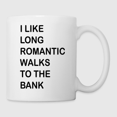 I Like Long Romantic Walks To The Bank - Coffee/Tea Mug