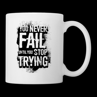 you never fail, until you stop trying - Coffee/Tea Mug