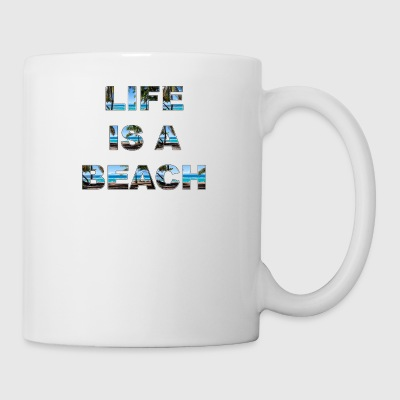 Life is a beach Beach Life - Coffee/Tea Mug