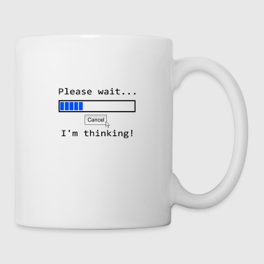 Please wait... I'm thinking - Coffee/Tea Mug