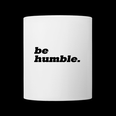 be humble. - Coffee/Tea Mug