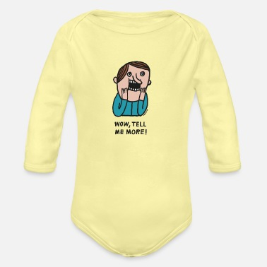 Quote Wow, tell me more by Cheslo - Organic Long-Sleeved Baby Bodysuit