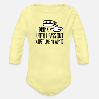 Out I drink until I pass out just like my aunt - Organic Long-Sleeved Baby Bodysuit