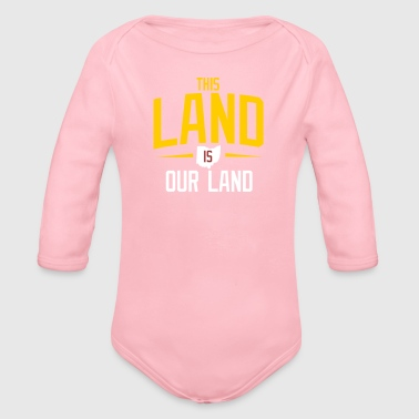 THIS LAND IS OUR LAND - Organic Long Sleeve Baby Bodysuit