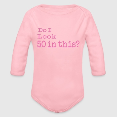 Funny Do I Look 50 in this 50th Birthday gift for Women - Organic Long Sleeve Baby Bodysuit