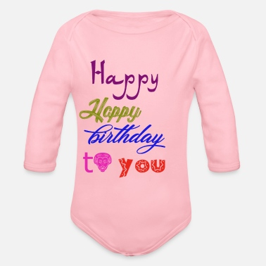 Happy Birthday Happy Happy birthday - Organic Long Sleeve Baby Bodysuit