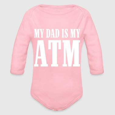 314 MY DAD IS MY ATM - Organic Long Sleeve Baby Bodysuit