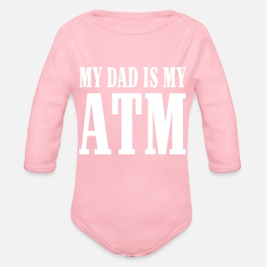Bricklayer 314 MY DAD IS MY ATM - Organic Long Sleeve Baby Bodysuit