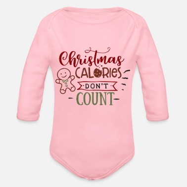Christmas Calories Don T Count Christmas calories don t count - Organic Long-Sleeved Baby Bodysuit