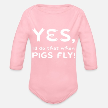 Yes, i'll do that when pigs fly - Organic Long-Sleeved Baby Bodysuit