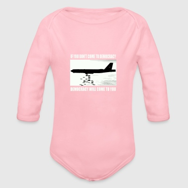 If you don't come to democracy - Organic Long Sleeve Baby Bodysuit