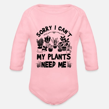 Quotes Sorry I Can't My Plants Need Me - Organic Long-Sleeved Baby Bodysuit