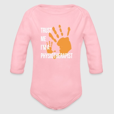 Trust Me I m a Physiotherapist Funny Physiotherapy - Organic Long Sleeve Baby Bodysuit