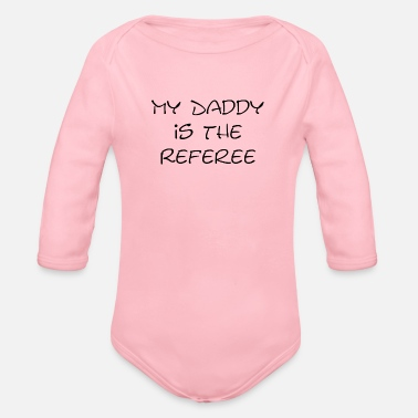 Referee My Daddy is the Referee gifts - Organic Long-Sleeved Baby Bodysuit