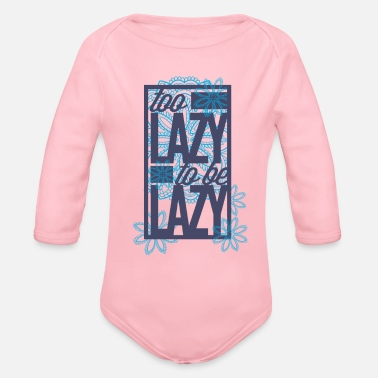 Lazy Too lazy to be lazy - Organic Long-Sleeved Baby Bodysuit