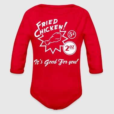 Fried Chicken It s Good For You - Organic Long Sleeve Baby Bodysuit