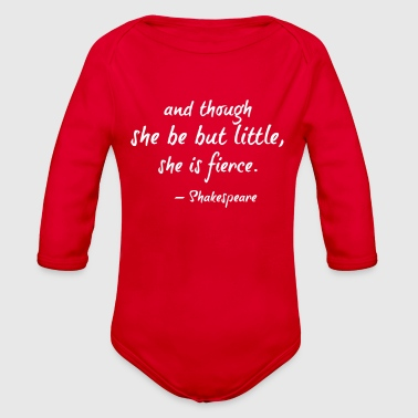 And Though She Be But Little Shes Fierce - Organic Long Sleeve Baby Bodysuit