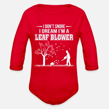 Leaf I Dont Snore I Dream Im A Leaf Blower Leaf Blower - Organic Long-Sleeved Baby Bodysuit