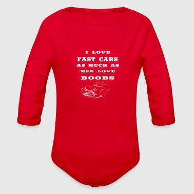 Streaker i love fast cars as much as men love boobs - Organic Long Sleeve Baby Bodysuit