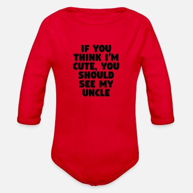Uncle If You Think I'm Cute You Should See My Uncle - Organic Long-Sleeved Baby Bodysuit