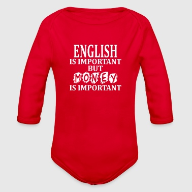 Important English Is Important But Money Is Important - Organic Long Sleeve Baby Bodysuit