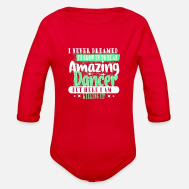Belly I NEVER DREAMED I WOULD GROW UP TO BE A DANCER - Organic Long-Sleeved Baby Bodysuit