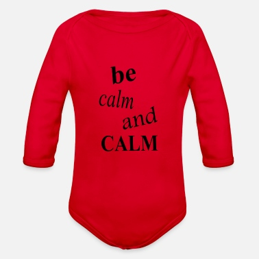 Calm be calm and calm - Organic Long Sleeve Baby Bodysuit