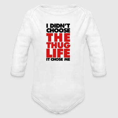 I DIDN'T CHOOSE THE THUG LIFE. IT CHOSE ME - Organic Long Sleeve Baby Bodysuit