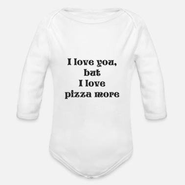 I Love i love you but i love pizza more - Organic Long Sleeve Baby Bodysuit
