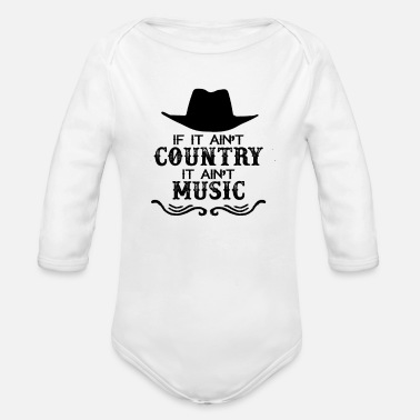 Country If It Ain't Country It Ain't Music - Organic Long-Sleeved Baby Bodysuit