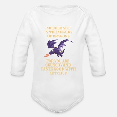 Meddle Not Fantasy Meddle Not In The Affairs Of Dragons - Organic Long-Sleeved Baby Bodysuit