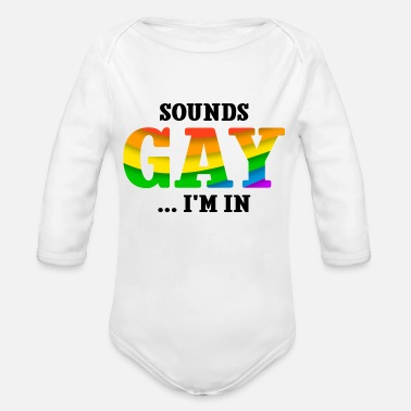Sounds Gay I M In Sounds Gay I m In - Organic Long-Sleeved Baby Bodysuit