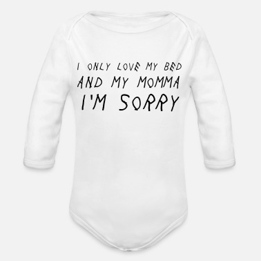 Bed I only love my bed and my - Organic Long Sleeve Baby Bodysuit