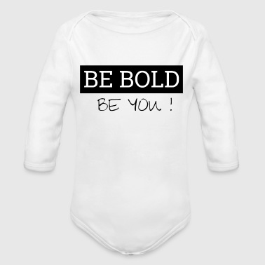 Be bold - be you - Organic Long Sleeve Baby Bodysuit