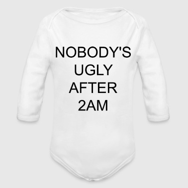 Nobodys ugly after 2AM - Organic Long Sleeve Baby Bodysuit