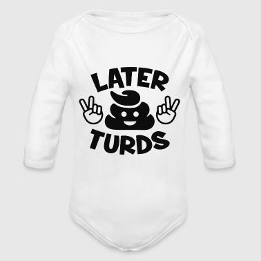 Later Turds - Organic Long Sleeve Baby Bodysuit