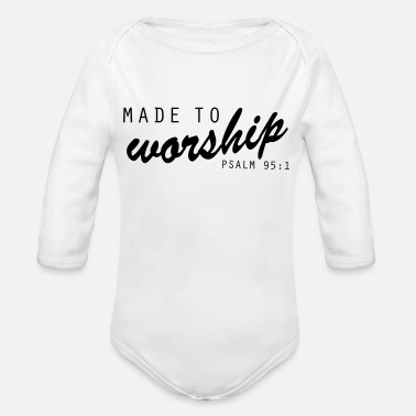 Cool Made to Worship Faith Christian - Organic Long Sleeve Baby Bodysuit
