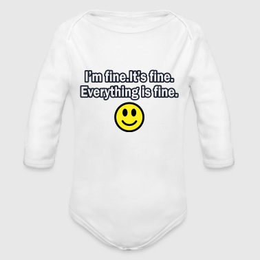 It's fine I'm fine Everything is fine - Organic Long Sleeve Baby Bodysuit