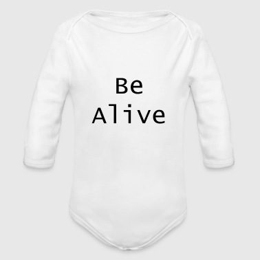 Alive Be alive - Organic Long Sleeve Baby Bodysuit