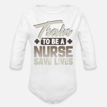Nurse Nurse Train to Be a Nurse Nursing Career - Organic Long Sleeve Baby Bodysuit