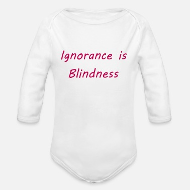 Ignorance is blindness - Organic Long Sleeve Baby Bodysuit