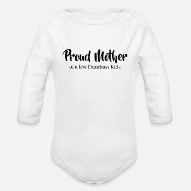 Stupid Kid Proud Mother of a few dumbass kids Mothersday gift - Organic Long-Sleeved Baby Bodysuit
