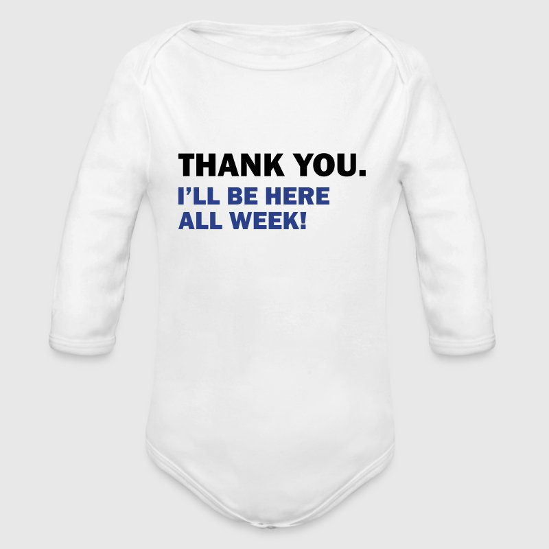 Thank you. I'll be here all week - Organic Long Sleeve Baby Bodysuit
