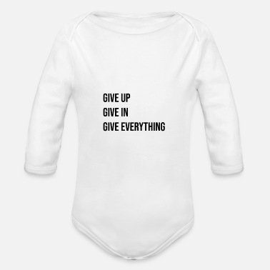 Give give up - give in - give everything - Organic Long-Sleeved Baby Bodysuit