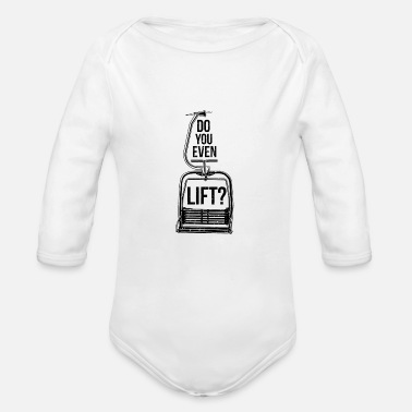 Lifting Do you even lift? Tshirt snowboard, ski, winter - Organic Long-Sleeved Baby Bodysuit