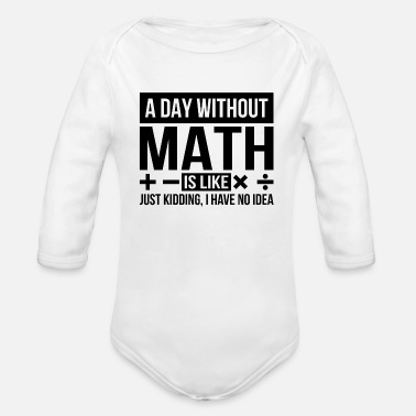 Without A day without math quote student teacher gift - Organic Long-Sleeved Baby Bodysuit