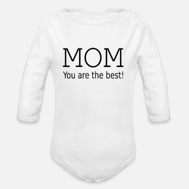 Mom you are the best ! - Organic Long Sleeve Baby Bodysuit